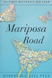 Mariposa Road - The First Butterfly Big Year ebook by Robert Michael Pyle