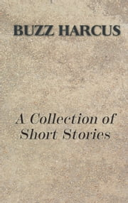 "A Collection of Short Stories ebook by Les ""Buzz"" Harcus"