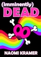(imminently) DEAD ebook by Naomi Kramer