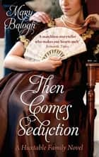 Then Comes Seduction - Number 2 in series ebook by Mary Balogh