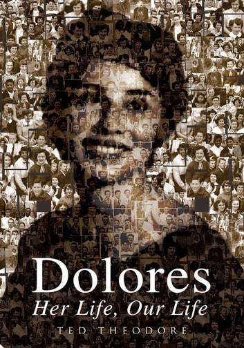 Dolores - Her Life, Our Life ebook by Ted Theodore