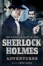 The Mammoth Book of New Sherlock Holmes Adventures ebook by Mike Ashley