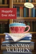 Happily Ever After ebook by Susan May Warren