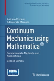 Continuum Mechanics using Mathematica® - Fundamentals, Methods, and Applications ebook by Antonio Romano,Addolorata Marasco