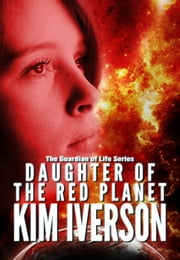 Daughter of the Red Planet - The Guardian of Life, #2 ebook by Kim Iverson
