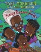 Peeny Butter Fudge - with audio recording ebook by Toni Morrison, Slade Morrison, Joe Cepeda