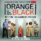 Orange Is the New Black - My Time in a Women's Prison audiobook by Piper Kerman