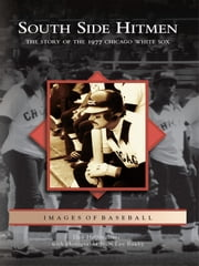 South Side Hitmen - The Story of the 1977 Chicago White Sox ebook by Dan Helpingstine,Leo Bauby