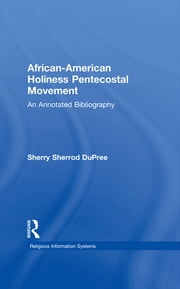 African-American Holiness Pentecostal Movement - An Annotated Bibliography ebook by Sherry S. DuPree