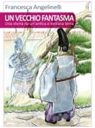 Un vecchio fantasma ebook by Francesca Angelinelli
