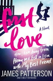 First Love ebook by James Patterson,Emily Raymond,Sasha Illingworth