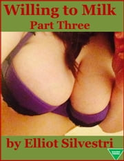 Willing to Milk (Part Three) ebook by Elliot Silvestri