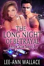 The Long Night of Betrayal ebook by Lee-Ann Wallace