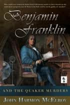 Benjamin Franklin and The Quaker Murders ebook by John McElroy
