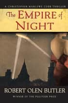 The Empire of Night ebook by Robert Olen Butler