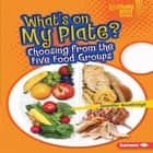 What's on My Plate? - Choosing from the Five Food Groups audiobook by Jennifer Boothroyd