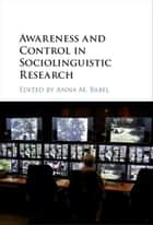 Awareness and Control in Sociolinguistic Research ebook by Anna M. Babel