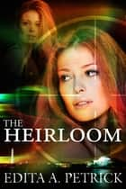 The Heirloom ebook by Edita A. Petrick