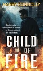 Child of Fire - A Twenty Palaces Novel ebook by Harry Connolly