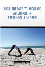 Yoga Therapy to Increase Attention in Preschool Children ebook by Nichole F. Rich, Ph.D.