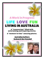 A Work in Progress Life Love Fun Living in Australia - Part 1 ebook by Bev Dowdell,Graham Dowdell