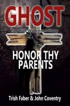 Ghost - Honor Thy Parents ebook by Trish Faber