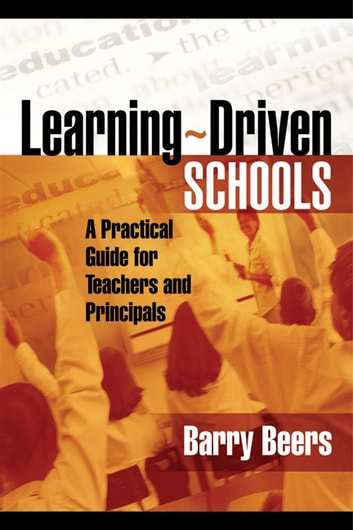 Learning-Driven Schools - A Practical Guide for Teachers and Principals ebook by Barry Beers