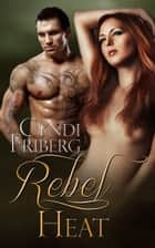 Rebel Heat ebook by Cyndi Friberg