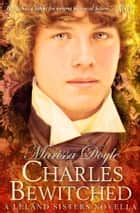 Charles Bewitched - a Leland Sisters Novella ebook by Marissa Doyle