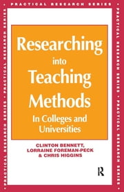 Researching into Teaching Methods - In Colleges and Universities ebook by Bennett, Clinton,Foreman-Peck, Lorraine,Higgins, Chris (All Senior Lecturers, Westminster College)