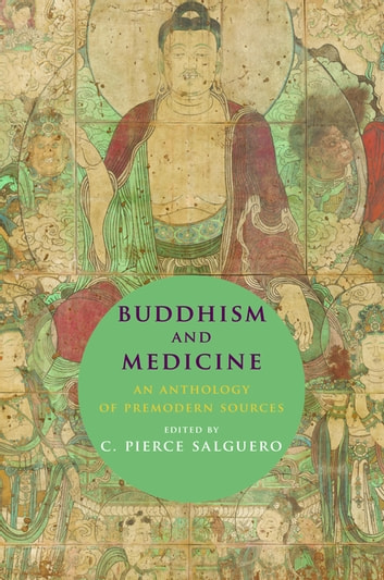 Buddhism and Medicine - An Anthology of Premodern Sources ebook by C. Pierce Salguero
