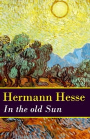 In the old Sun (a rediscovered novella by Hermann Hesse) ebook by Hermann Hesse