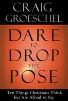 Dare to Drop the Pose ebook by Craig Groeschel