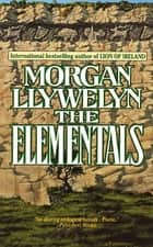 The Elementals ebook by Morgan Llywelyn