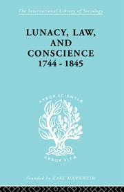 Lunacy, Law and Conscience, 1744-1845 - The Social History of the Care of the Insane ebook by Kathleen Jones