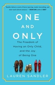One and Only - The Freedom of Having an Only Child, and the Joy of Being One ebook by Lauren Sandler