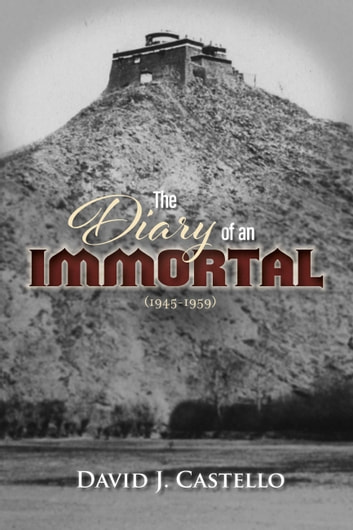 The Diary of an Immortal (1945-1959) ebook by David J. Castello