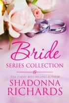 The Bride Series Collection ebook by Shadonna Richards