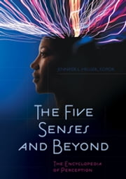 The Five Senses and Beyond: The Encyclopedia of Perception - The Encyclopedia of Perception ebook by