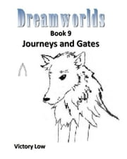 Dreamworlds 9: Journeys and Gates ebook by Victory Low