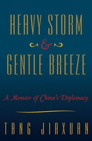 Heavy Storm and Gentle Breeze - A Memoir of China's Diplomacy ebook by Tang JiaXuan