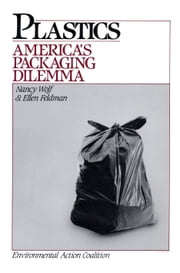 Plastics - America's Packaging Dilemma ebook by Ellen Feldman,Nancy Wolf