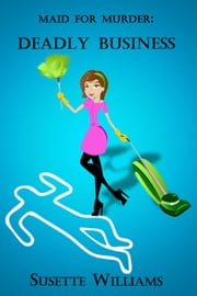 Maid for Murder: Deadly Business - Maid for Murder, #1 ebook by Susette Williams