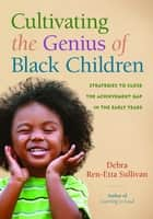 Cultivating the Genius of Black Children - Strategies to Close the Achievement Gap in the Early Years ebook by Debra Ren-Etta Sullivan