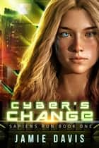 Cyber's Change - Sapiens Run Book 1 ebook by Jamie Davis