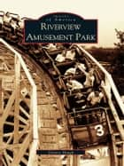 Riverview Amusement Park ebook by Dolores Haugh