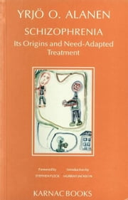 Schizophrenia - Its Origins and Need-Adapted Treatment. ebook by Yrjo O. Alanen