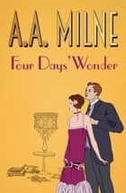 Four Days' Wonder ebook by A. A. Milne