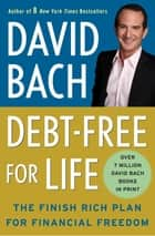 Debt Free For Life - The Finish Rich Plan for Financial Freedom ebook by David Bach