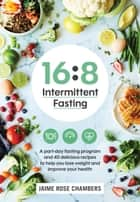 16:8 Intermittent Fasting 電子書 by Jaime Rose Chambers